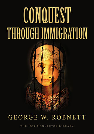 Conquest Through Immigration, by George W. Robnett