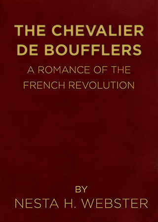 The Chevalier de Boufflers: A Romance of the French Revolution - by Nesta H. Webster