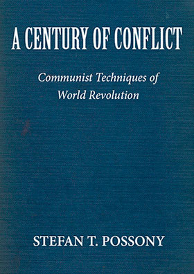 A Century of Conflict: Communist Techniques of World Revolution - by Stefan T. Possony